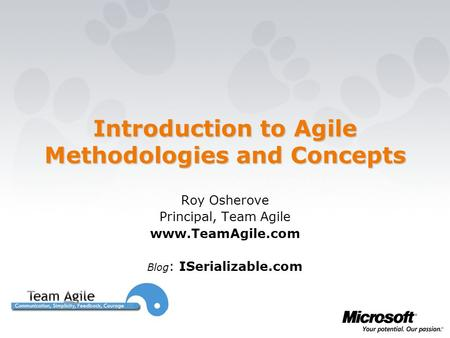 Introduction to Agile Methodologies and Concepts Roy Osherove Principal, Team Agile www.TeamAgile.com Blog : ISerializable.com.