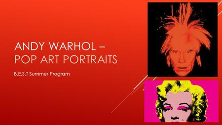 ANDY WARHOL – POP ART PORTRAITS B.E.S.T Summer Program.
