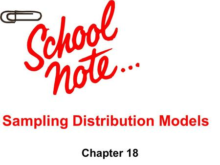 Sampling Distribution Models Chapter 18. Objectives: 1.Sampling Distribution Model 2.Sampling Variability (sampling error) 3.Sampling Distribution Model.