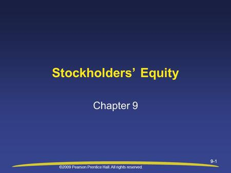 ©2009 Pearson Prentice Hall. All rights reserved. 9-1 Stockholders' Equity Chapter 9.