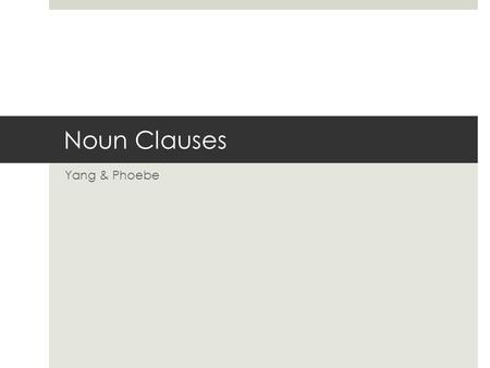 Noun Clauses Yang & Phoebe. Contents  Introduction  Noun Clauses beginning with a question word  Noun Clauses beginning with Whether or If  Question.