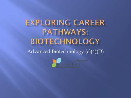 Advanced Biotechnology (c)(4)(D).  You are on the cutting edge of science!  You are addressing serious issues with science!  Biotechnology is a growing.