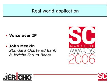 Real world application  Voice over IP  John Meakin Standard Chartered Bank & Jericho Forum Board.