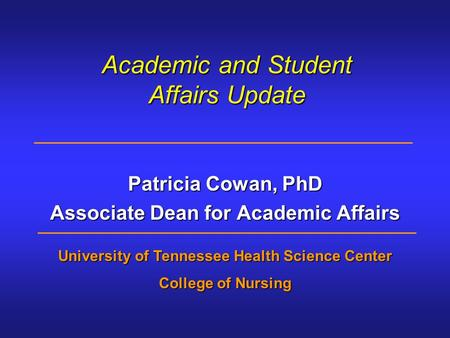 Academic and Student Affairs Update Patricia Cowan, PhD Associate Dean for Academic Affairs University of Tennessee Health Science Center College of Nursing.