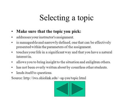 Selecting a topic Make sure that the topic you pick: addresses your instructor's assignment. is manageable and narrowly defined, one that can be effectively.