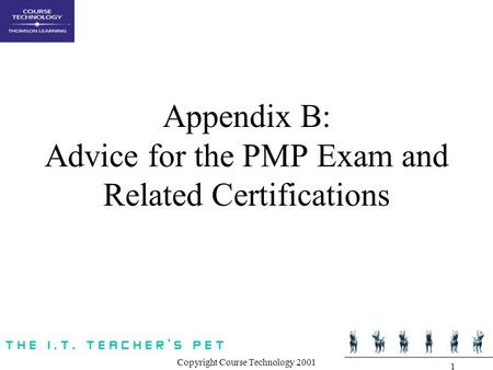 Copyright Course Technology 2001 1 Appendix B: Advice for the PMP Exam and Related Certifications.