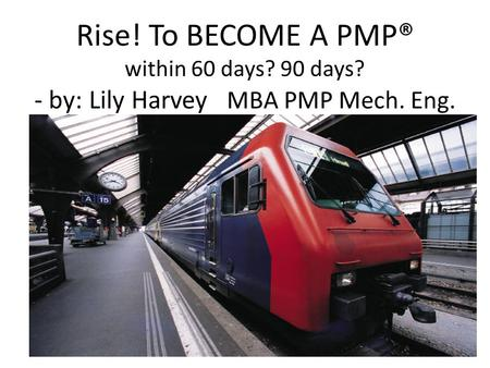 Rise! To BECOME A PMP® within 60 days? 90 days? - by: Lily Harvey MBA PMP Mech. Eng.