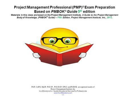 PMP, CAPM, PgMP, PMI-SP, PMI-RMP, OPM3 and PMBOK are registered marks of Project Management Institute, Inc Inov8Solutions Inc – Quality Educational Services.