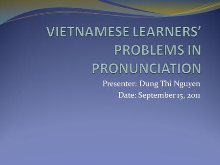 Presenter: Dung Thi Nguyen Date: September 15, 2011.