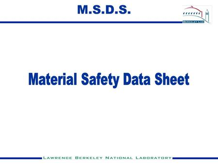 M.S.D.S.. MSDS MSDS Provides Information What is it Who makes or sells it Where the company is located Why it's hazardous How you can be exposed to.