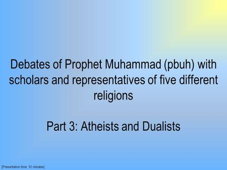 Debates of Prophet Muhammad (pbuh) with scholars and representatives of five different religions Part 3: Atheists and Dualists [Presentation time: 10.
