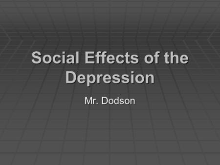 Social Effects of the Depression Mr. Dodson. Social Effects of the Depression  How did poverty spread during the Great Depression?  What social problems.