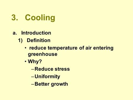 3. Cooling a. Introduction 1) Definition reduce temperature of air entering greenhouse Why? –Reduce stress –Uniformity –Better growth.