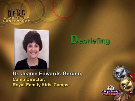 D ebriefing Dr. Jeanie Edwards-Gergen, Camp Director, Royal Family Kids' Camps.