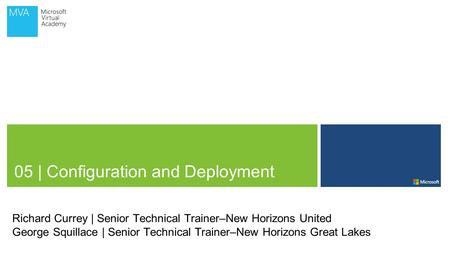 05 | Configuration and Deployment Richard Currey | Senior Technical Trainer–New Horizons United George Squillace | Senior Technical Trainer–New Horizons.