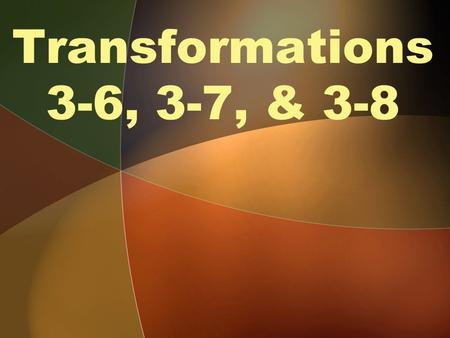 Transformations 3-6, 3-7, & 3-8. Transformation Movements of a figure in a plane May be a SLIDE, FLIP, or TURN a change in the position, shape, or size.