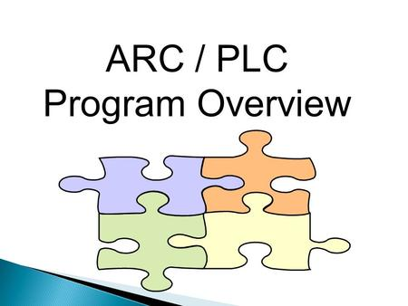 "ARC / PLC Program Overview. The 2014 Farm Bill provides the following: Eliminates DCP and ACRE program Allows for a ""one-time"" decision –REALLOCATE base."