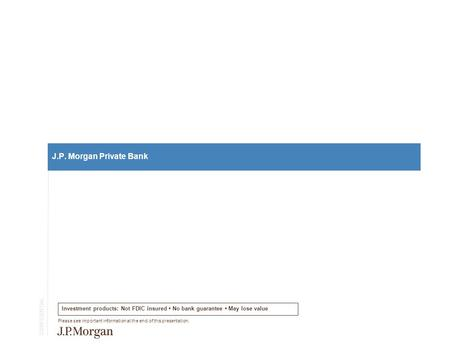 Agenda Overview of J.P. Morgan Private <strong>Bank</strong> Investment Management