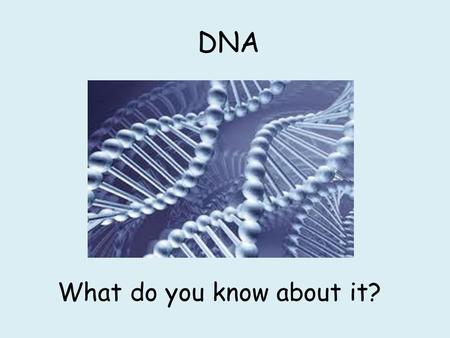DNA What do you know about it?. The Secret of Life… Watch the following video and answer the questions about the discovery of DNA!