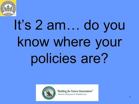 1 It's 2 am… do you know where your policies are?.