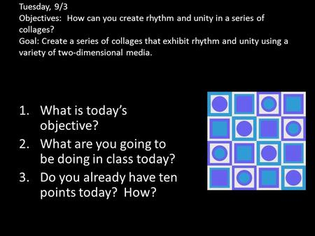 Tuesday, 9/3 Objectives: How can you create rhythm and unity in a series of collages? Goal: Create a series of collages that exhibit rhythm and unity.