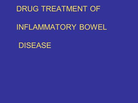 DRUG TREATMENT OF INFLAMMATORY BOWEL DISEASE. Objectives Describe the mechanism of action, pharmacokinetics and adverse effects of drugs in IBD.