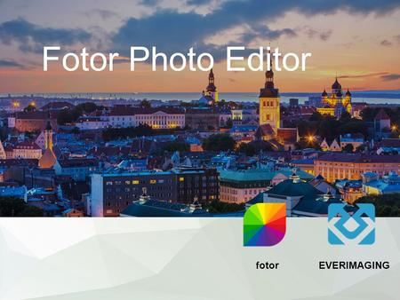 Fotor Photo Editor EVERIMAGINGfotor. About Everimaging Technologies Our Core Strengths powerful photo editing made simple Fotor Features.