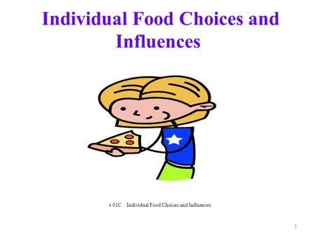 Individual Food Choices and Influences 1 4.01C Individual Food Choices and Influences.