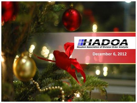 December 6, 2012. Welcome to the HADOA Holiday Luncheon.