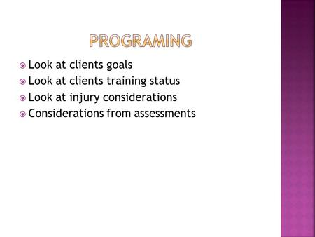  Look at clients goals  Look at clients training status  Look at injury considerations  Considerations from assessments.