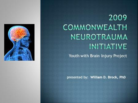 Youth with Brain Injury Project presented by: William D. Brock, PhD.