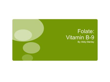Folate: Vitamin B-9 By: Abby Stanley. Overview  Difference between folate and folic acid  Dietary folate equivalents  Sources  RDA and Upper Limits.