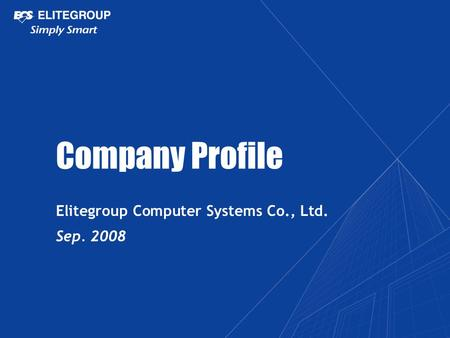 Company Profile Elitegroup Computer Systems Co., Ltd. Sep. 2008.