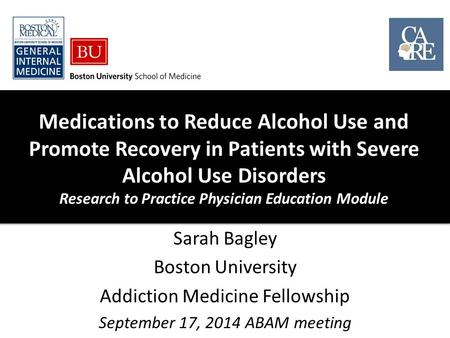 Medications to Reduce Alcohol Use and Promote Recovery in Patients with Severe Alcohol Use Disorders Research to Practice Physician Education Module Sarah.