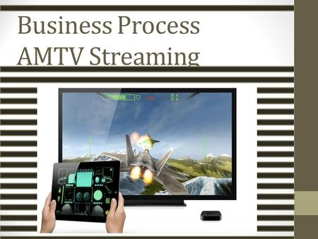 V v Business Process AMTV Streaming TV Streaming.