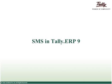 © Tally Solutions Pvt. Ltd. All Rights Reserved SMS in Tally.ERP 9.