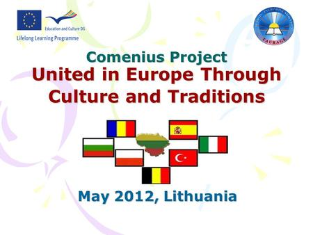 Comenius Project United in Europe Through Culture and Traditions May 2012, Lithuania.