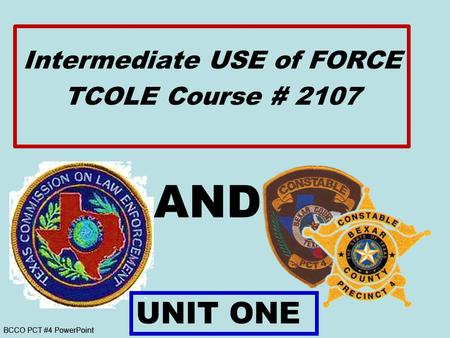 BCCO PCT #4 PowerPoint AND Intermediate USE of FORCE TCOLE Course # 2107 UNIT ONE.