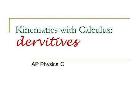 Kinematics with Calculus: dervitives AP Physics C.