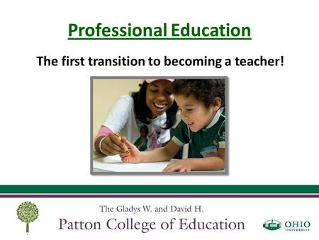 Professional Education The first transition to becoming a teacher!