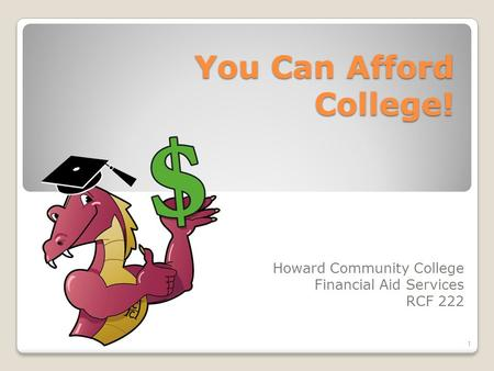 You Can Afford College! Howard Community College Financial Aid Services RCF 222 1.