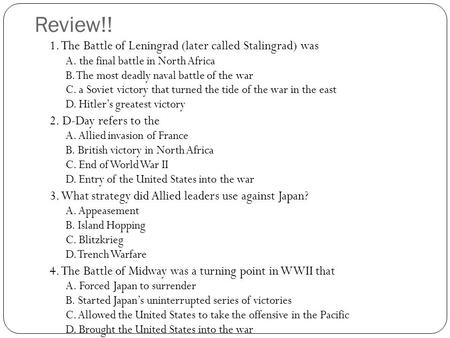 Review!! 1. The Battle of Leningrad (later called Stalingrad) was A. the final battle in North Africa B. The most deadly naval battle of the war C. a Soviet.