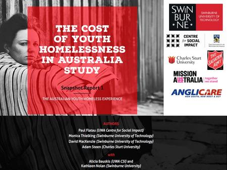 2 The Cost of Youth Homelessness in Australia Study Snapshot Report 1: The Australian Youth Homeless Experience provides selected findings from the first.