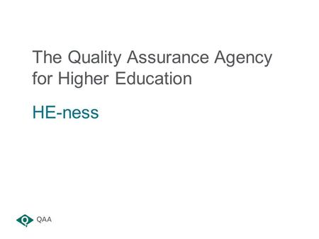 The Quality Assurance Agency for Higher Education HE-ness.