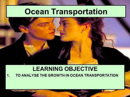 Ocean Transportation LEARNING OBJECTIVE 1.TO ANALYSE THE GROWTH IN OCEAN TRANSPORTATION.