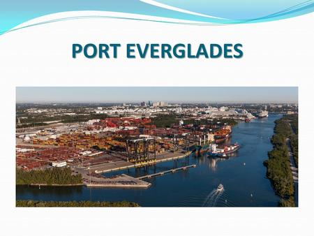 PORT EVERGLADES. 3.7 MILLION CRUISE GUESTS 6 MILLION TONS OF CARGO AND 924,000 CONTAINERS The total value of economic activity at Port Everglades in FY.