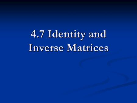 4.7 Identity and Inverse Matrices. What is an identity? In math the identity is the number you multiply by to have equivalent numbers. For multiplication.