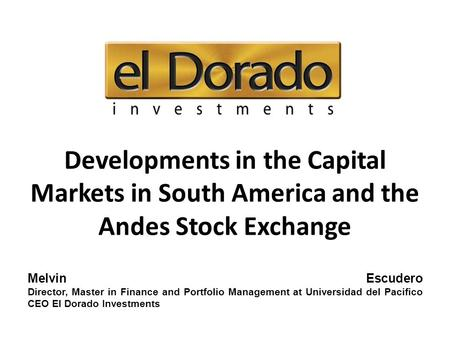 Melvin Escudero Director, Master in Finance and Portfolio Management at Universidad del Pacifico CEO El Dorado Investments Developments in the Capital.