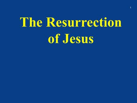 The Resurrection of Jesus 1. 1 Cor. 15:17 And if Christ be not raised, your faith is vain; ye are yet in your sins. 2.
