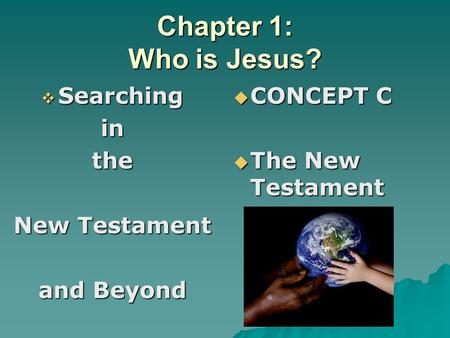 Chapter 1: Who is Jesus?  Searching inthe New Testament and Beyond  CONCEPT C  The New Testament.